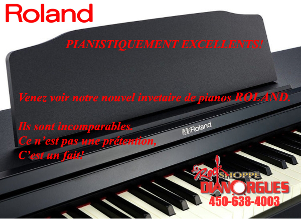 ROLAND PIANISTIQUEMENT EXCELLENTS VENEZ VOIR NOTRE NOUVEL INVENTAIRE DE PIANOS ROLAND.  ILS SONT INCOMPARABLES. CE N'EST PAS UNE PRETENTION. C'EST UN FAIT  COME AND SEE OUR NEW ROLAND PIANO INVENTORY THESE PIANOS ARE PHENOMENAL FOR THE SOUND AND THE PRICE DIANORGUES LA ROCK SHOPPE DIANE ORGANISTE CH
